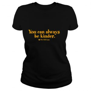 You Can Always Be Kinder T Shirt